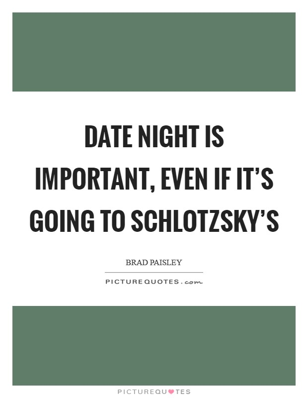 Date night is important, even if it's going to Schlotzsky's Picture Quote #1