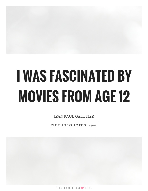 I was fascinated by movies from age 12 Picture Quote #1