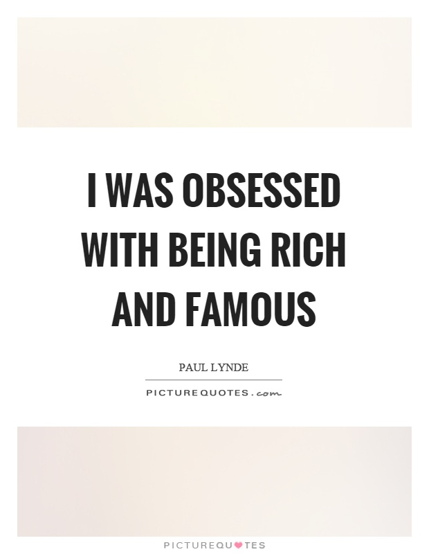 I was obsessed with being rich and famous Picture Quote #1