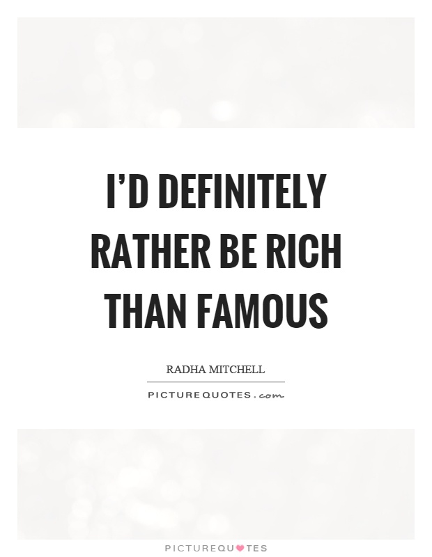 I'd definitely rather be rich than famous Picture Quote #1