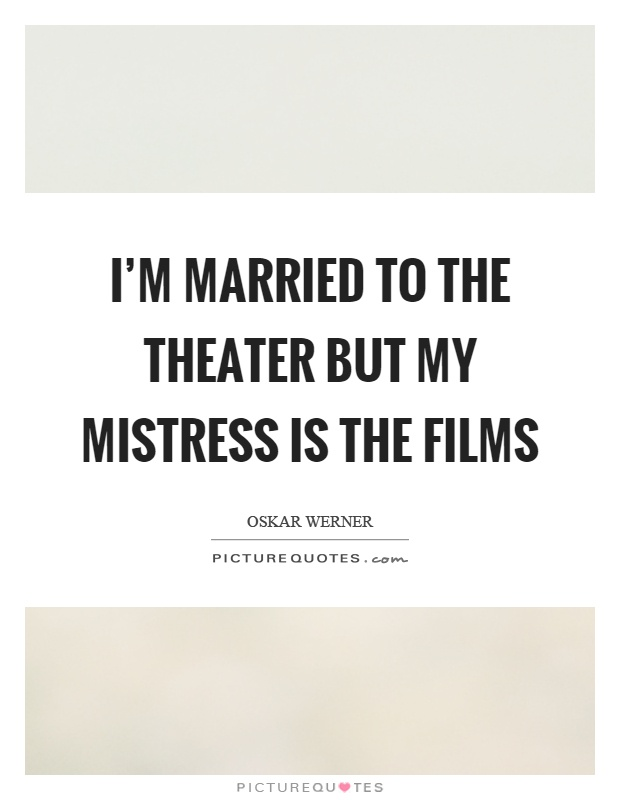 I'm married to the theater but my mistress is the films Picture Quote #1
