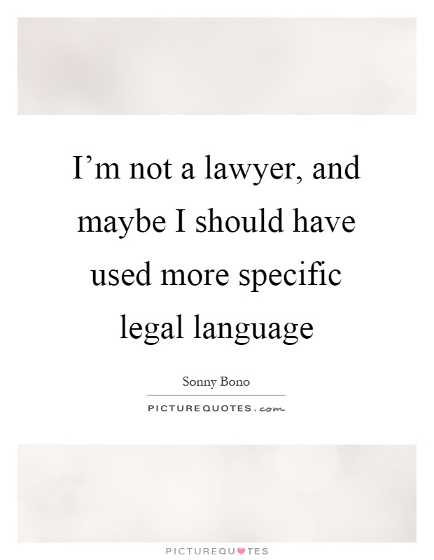 I'm not a lawyer, and maybe I should have used more specific legal language Picture Quote #1
