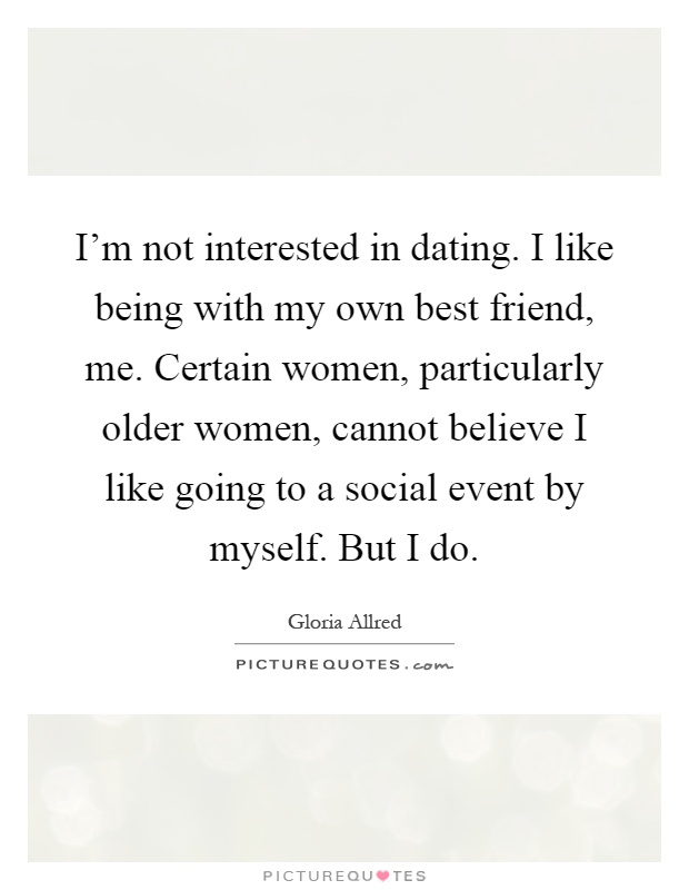 Friend I Am Dating Quotes Best My
