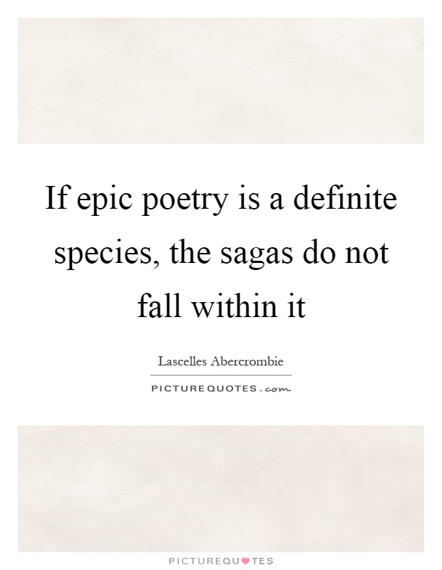If epic poetry is a definite species, the sagas do not fall within it Picture Quote #1