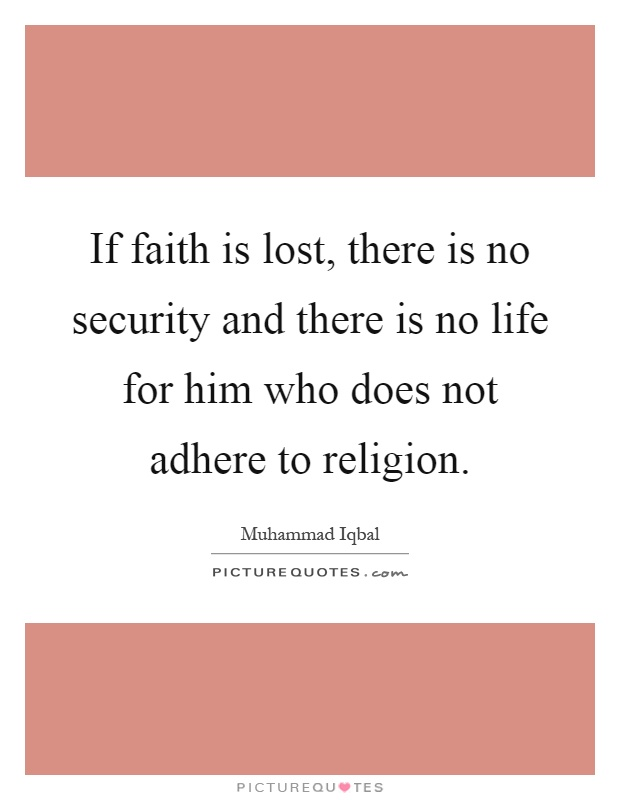 If faith is lost, there is no security and there is no life for him who does not adhere to religion Picture Quote #1