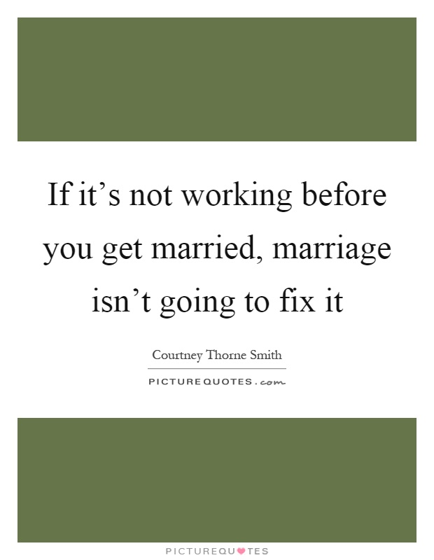 If it's not working before you get married, marriage isn't going to fix it Picture Quote #1