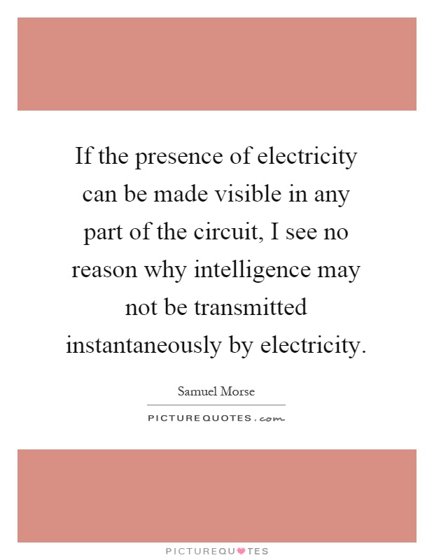 If the presence of electricity can be made visible in any ...