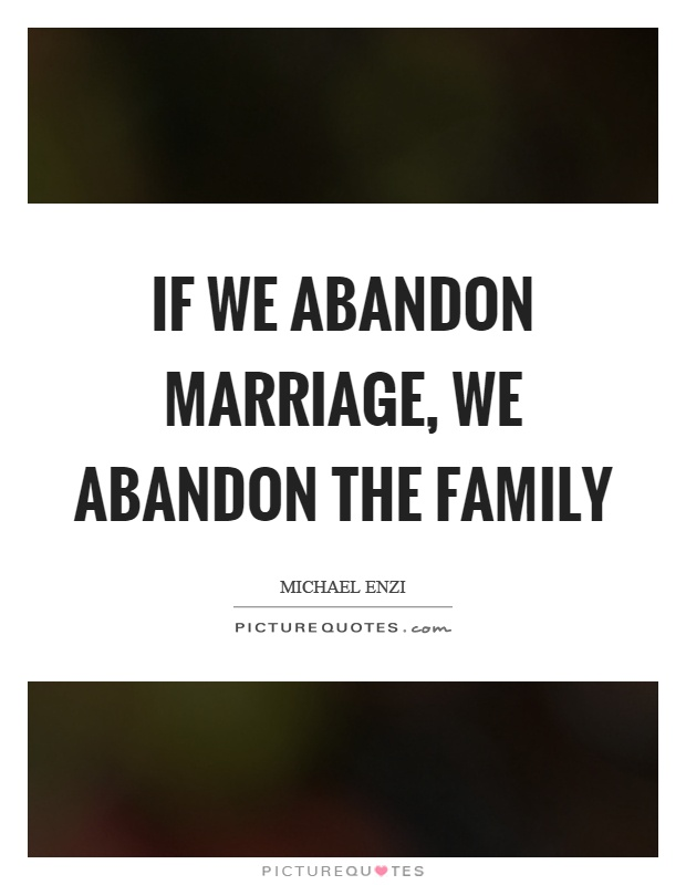If we abandon marriage, we abandon the family Picture Quote #1