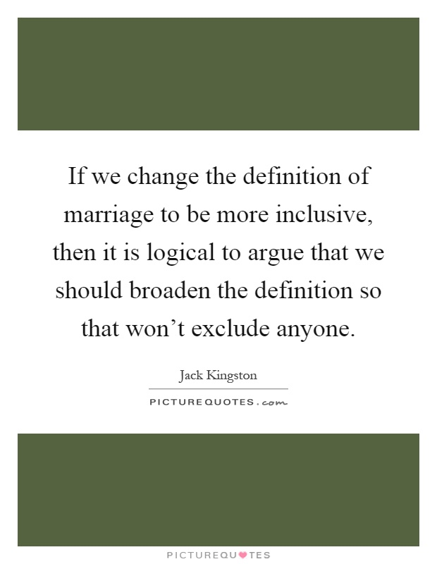 If We Change The Definition Of Marriage To Be More Inclusive, Then It Is  Logical To Argue That We Should Broaden The Definition So That Wonu0027t Exclude  Anyone