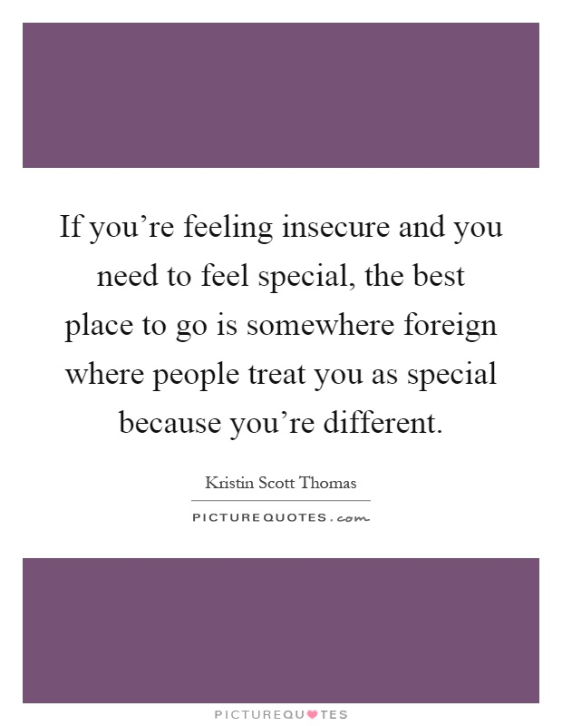 If you're feeling insecure and you need to feel special ...
