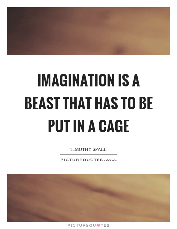 Imagination is a beast that has to be put in a cage Picture Quote #1