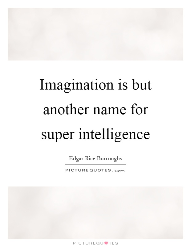 Imagination is but another name for super intelligence Picture Quote #1