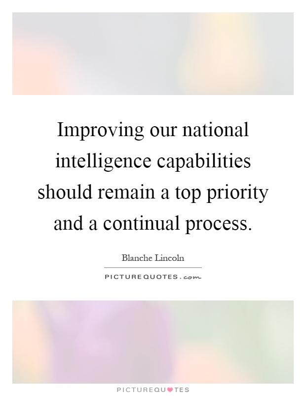 Improving our national intelligence capabilities should remain a top priority and a continual process Picture Quote #1