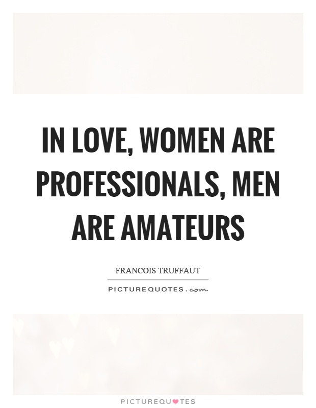 In love, women are professionals, men are amateurs Picture Quote #1