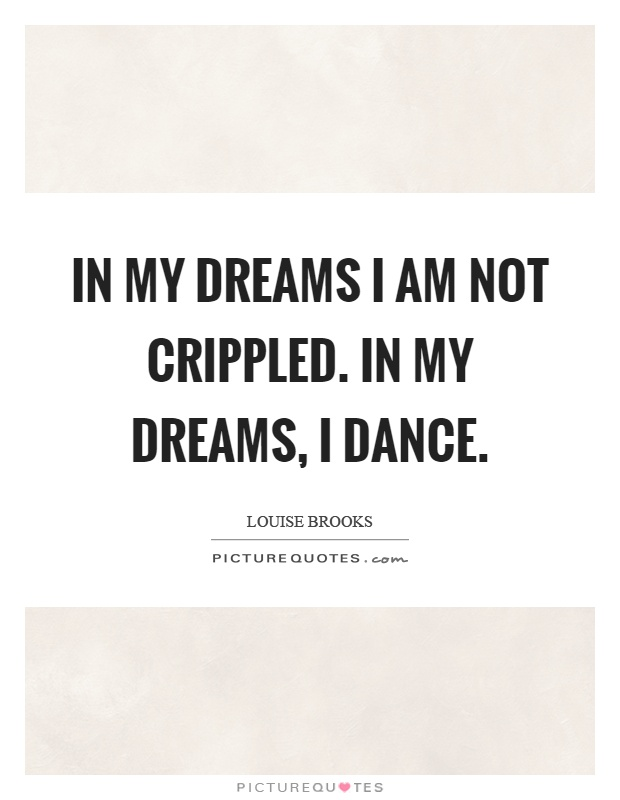 In my dreams I am not crippled. In my dreams, I dance Picture Quote #1