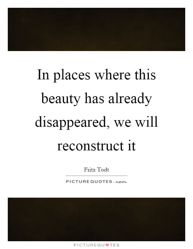 In places where this beauty has already disappeared, we will reconstruct it Picture Quote #1