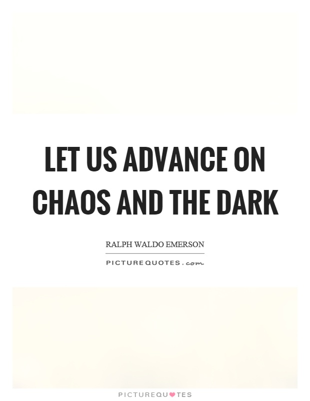 Let us advance on chaos and the dark Picture Quote #1