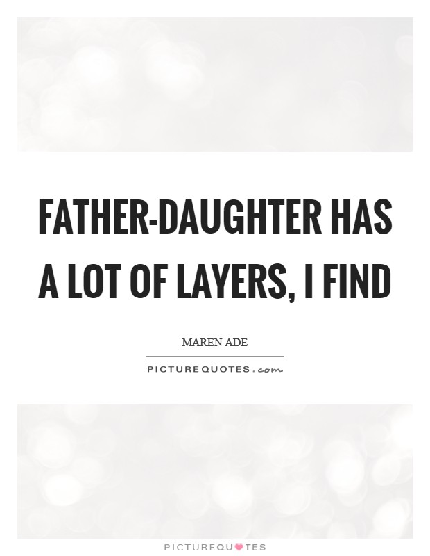 Father-daughter has a lot of layers, I find Picture Quote #1