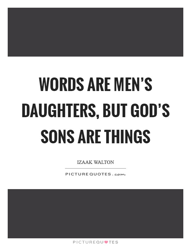 Words are men's daughters, but God's sons are things Picture Quote #1