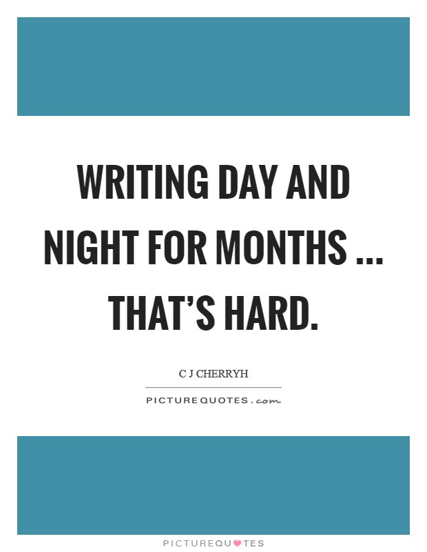 Writing day and night for months ... that's hard Picture Quote #1