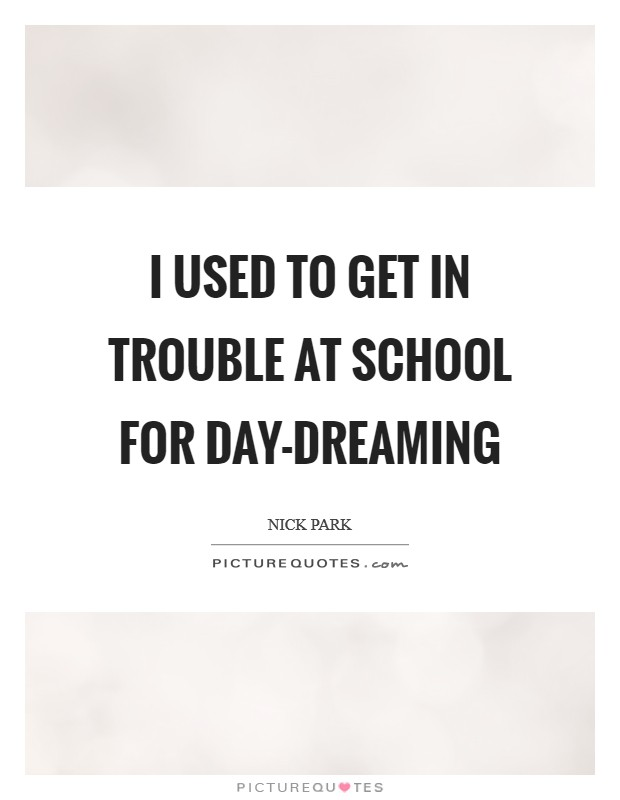 I used to get in trouble at school for day-dreaming Picture Quote #1