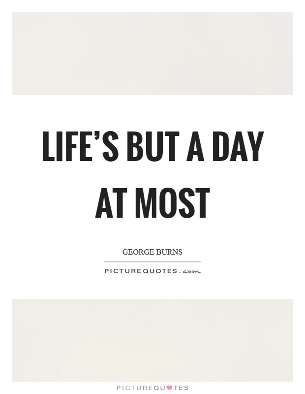 Life's but a day at most Picture Quote #1