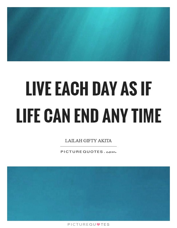 Live each day as if life can end any time Picture Quote #1