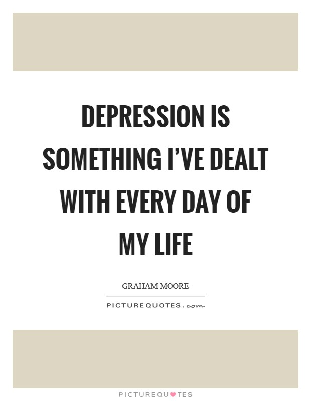 Depression is something I've dealt with every day of my life Picture Quote #1