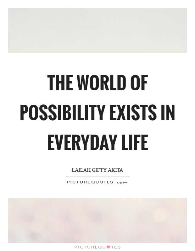The world of possibility exists in everyday life Picture Quote #1