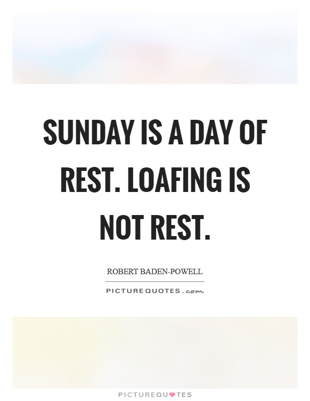 Sunday is a day of rest. Loafing is not rest Picture Quote #1