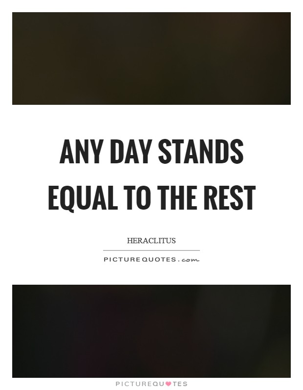Any day stands equal to the rest Picture Quote #1