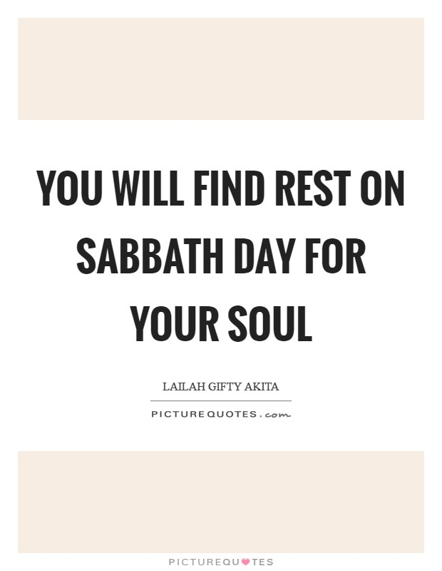 You will find rest on Sabbath day for your soul Picture Quote #1