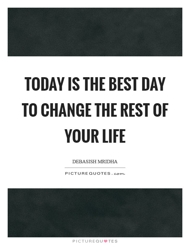 Today is the best day to change the rest of your life Picture Quote #1