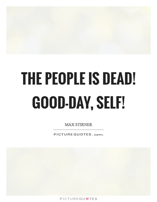 The people is dead! Good-day, Self! Picture Quote #1
