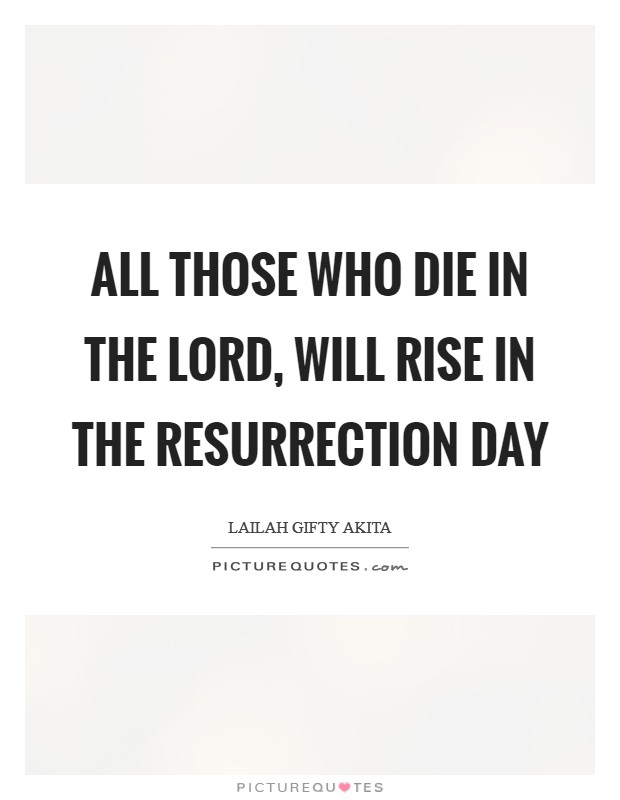 All those who die in the Lord, will rise in the resurrection day Picture Quote #1