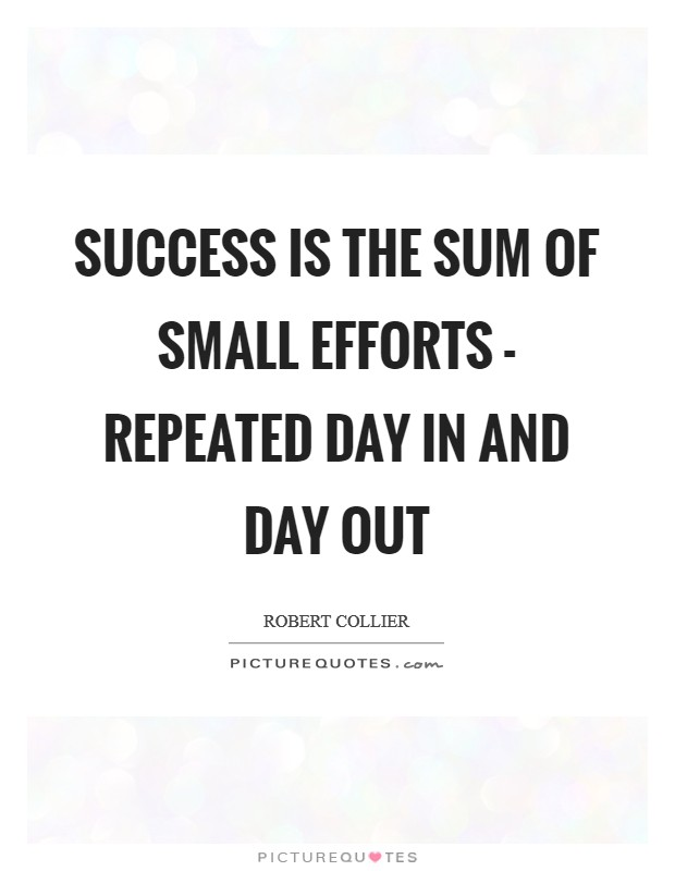 Success is the sum of small efforts - repeated day in and day out Picture Quote #1