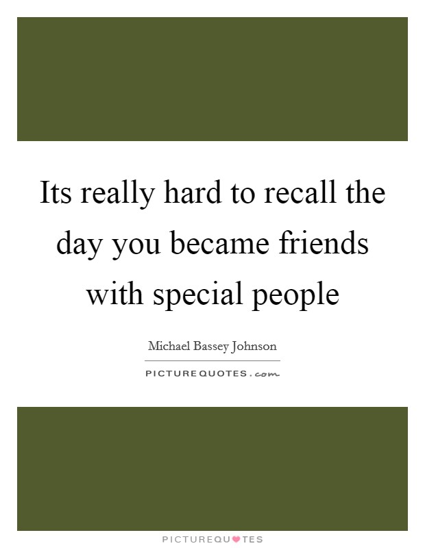 Its really hard to recall the day you became friends with special people Picture Quote #1