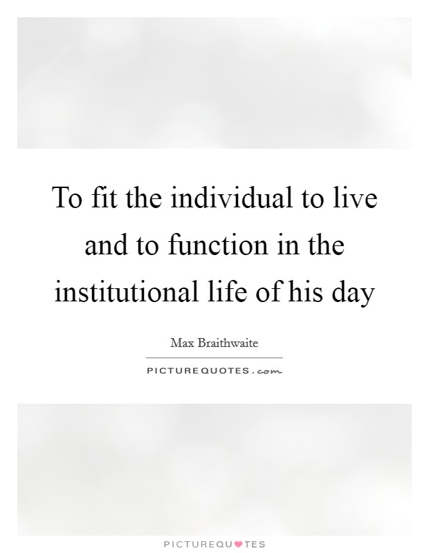 To fit the individual to live and to function in the institutional life of his day Picture Quote #1