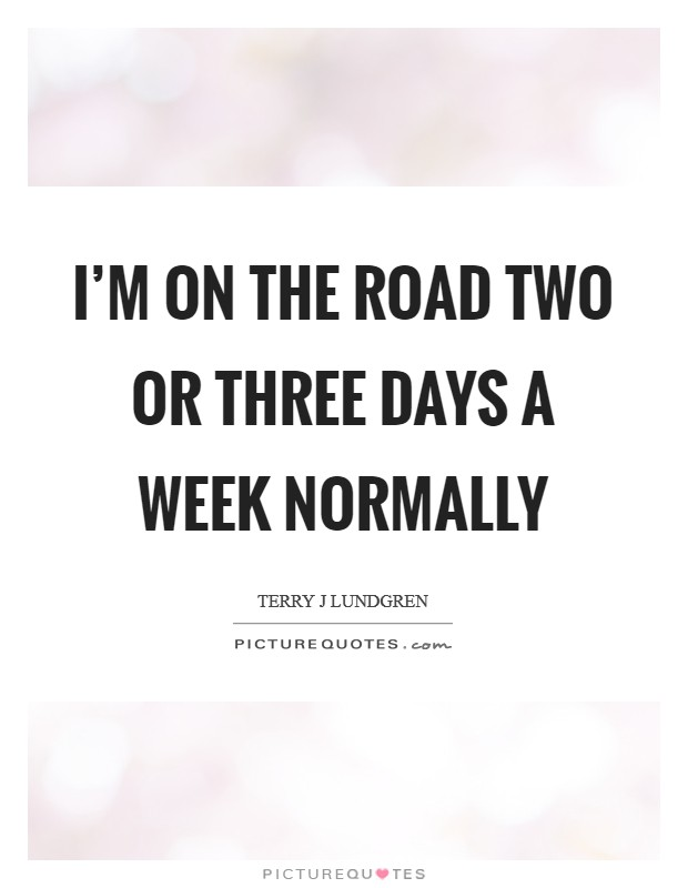 I'm on the road two or three days a week normally Picture Quote #1