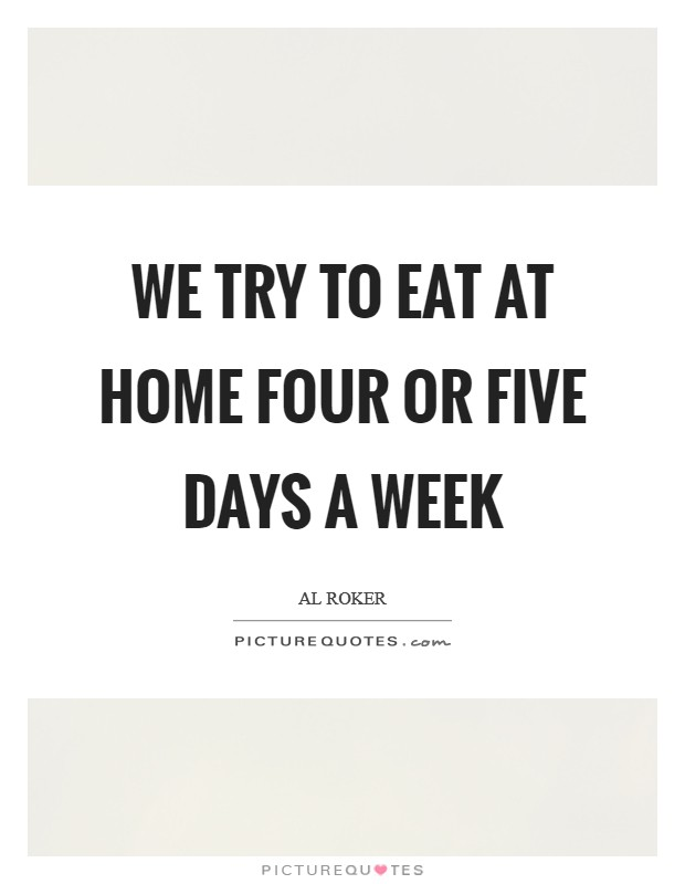 We try to eat at home four or five days a week Picture Quote #1