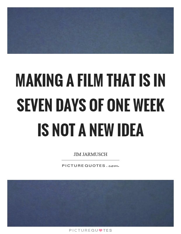 Making a film that is in seven days of one week is not a new idea Picture Quote #1