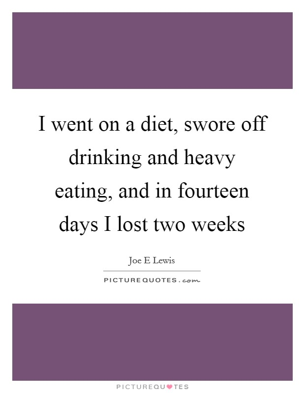 I went on a diet, swore off drinking and heavy eating, and in fourteen days I lost two weeks Picture Quote #1