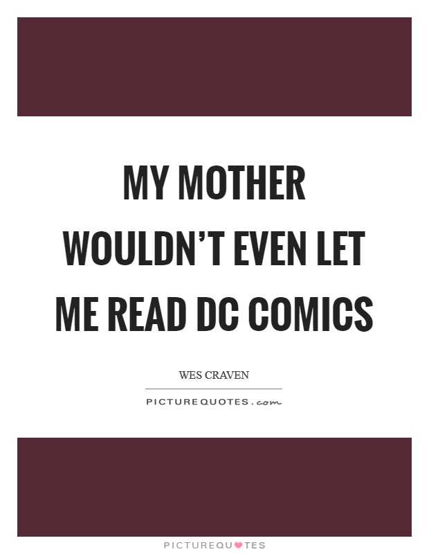 My mother wouldn't even let me read DC Comics Picture Quote #1