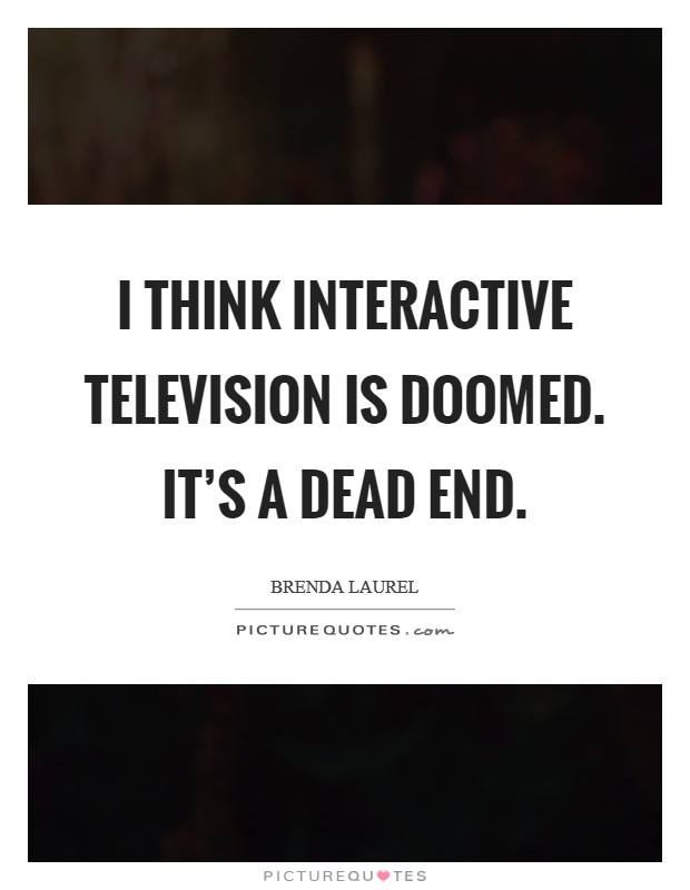 I think interactive television is doomed. It's a dead end Picture Quote #1