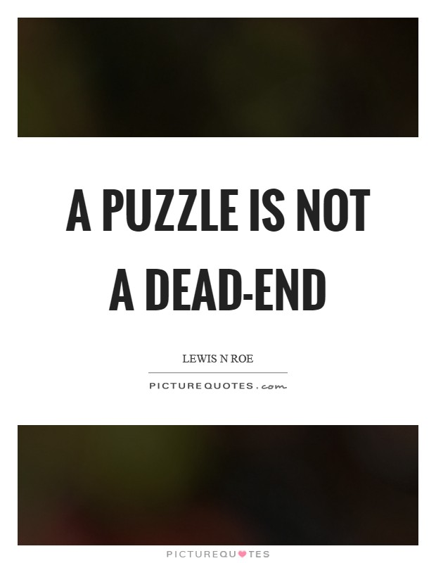 A puzzle is not a dead-end Picture Quote #1