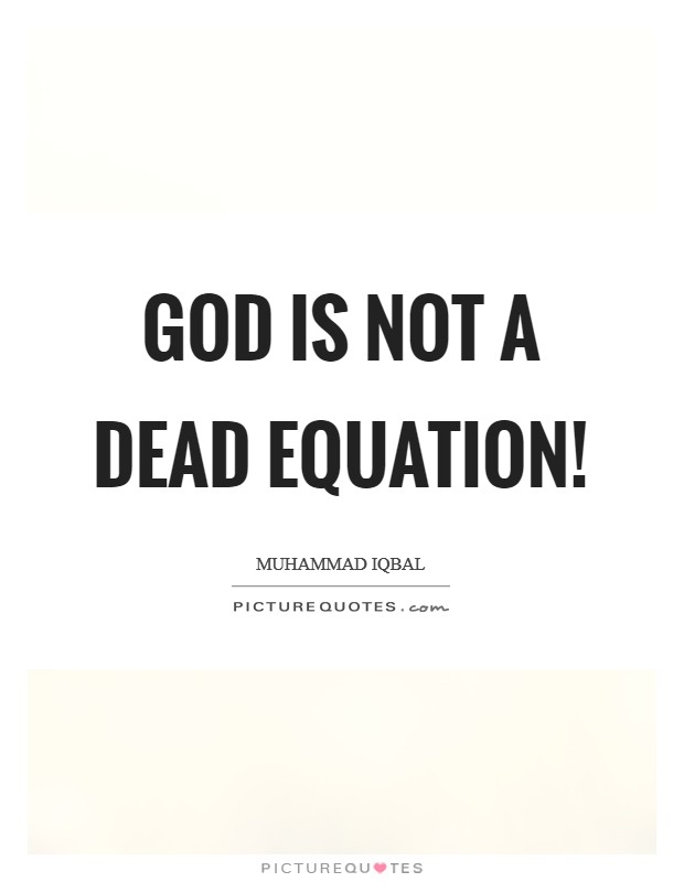 God is not a dead equation! Picture Quote #1