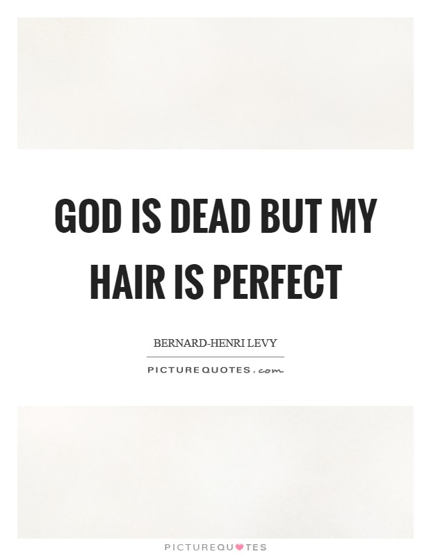 God is dead but my hair is perfect Picture Quote #1