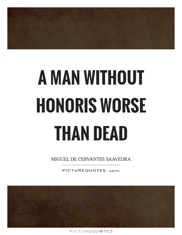 A Man Without Honoris Worse than Dead Picture Quote #1