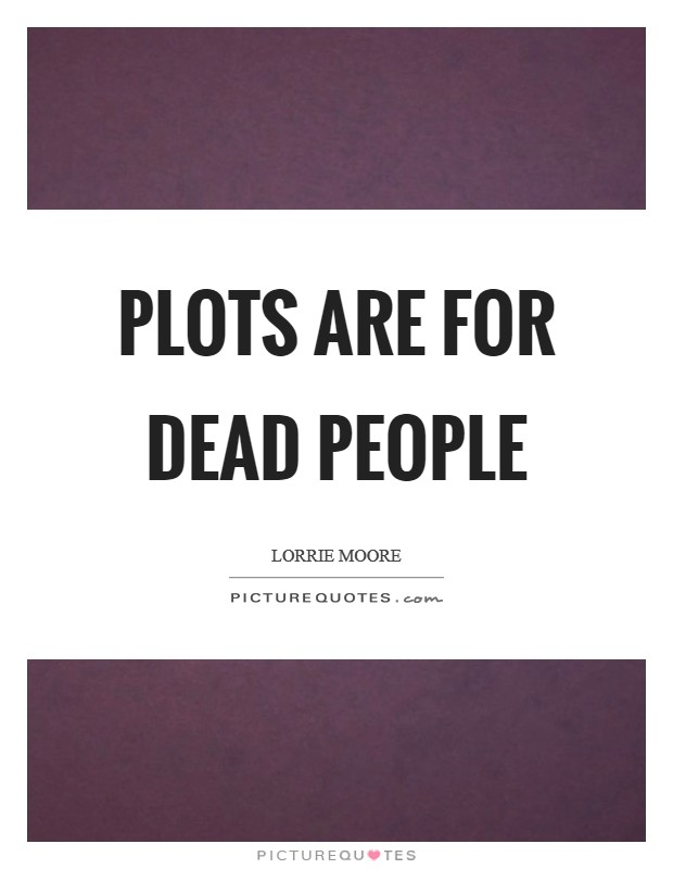 Plots are for dead people Picture Quote #1