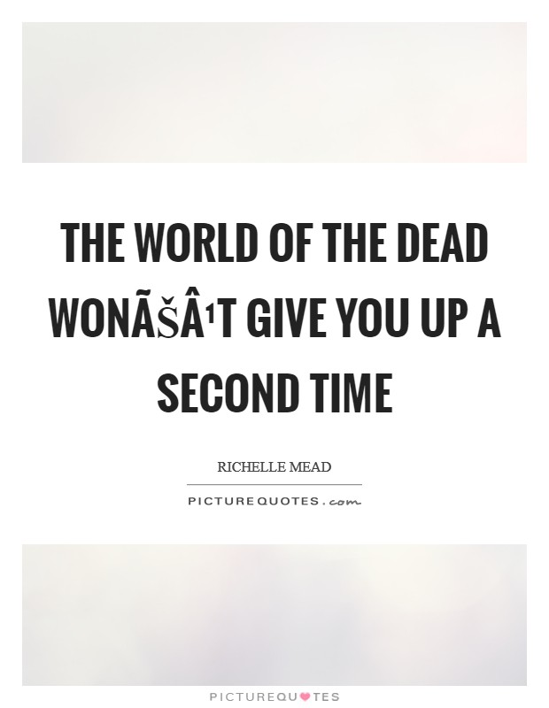 The world of the dead wonʹt give you up a second time Picture Quote #1